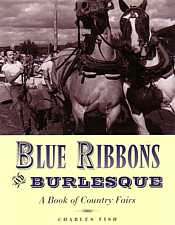 Blue Ribbons and Burlesque a Book of Country Fairs by Charles Fish 1998