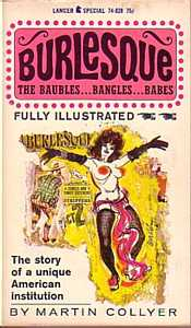 Burlesque The Baubles Bangles Babes Fully Illustrated The Story of a Unique American Institution by Martin Collyer 1964