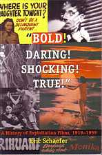 Bold Daring Shocking True A History of Exploitation Films 1919-1959 by Eric Schaefer 1999