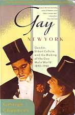 Gay New York Gender Urban Culture and the Making of the Gay Male World 1890 - 1940 by George Chauncey 1994