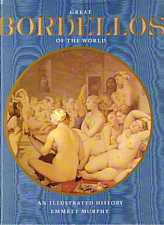 Great Bordellos of the World an Illustrated History by Emmett Murphy 1983