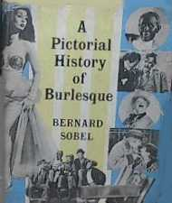 A Pictorial History of Burlesque by Bernard Sobel 1956