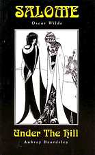 Salome by Oscar Wilde Under The Hill by Aubrey Beardsley 1996 two plays of 1894