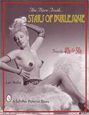 The Bare Truth Stars of Burlesque from the 40s and 50s by Len Rothe 1998